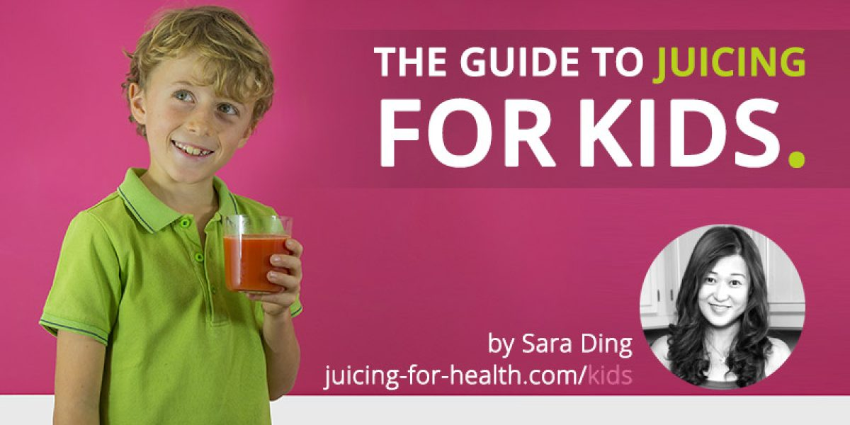 The Guide to Juicing for Kids – Setting Good Habits