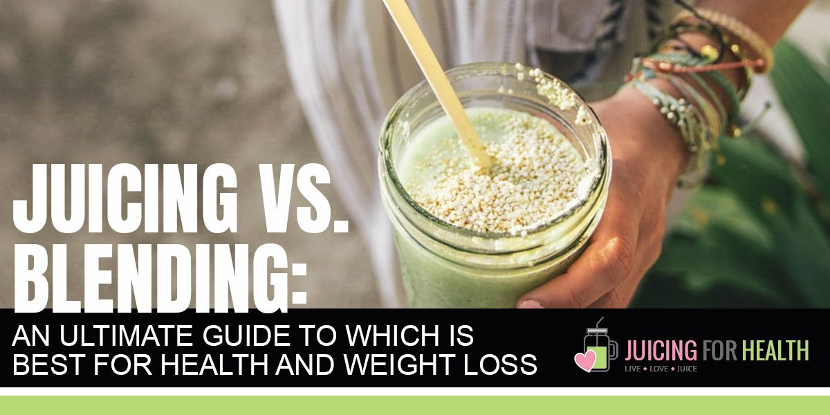 Juicing vs Blending: The Guide to Which is Best for Health & Weight Loss