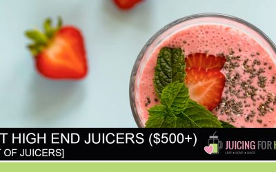 Best High-End Juicers ($500+) [2019 / 2020 Edition]